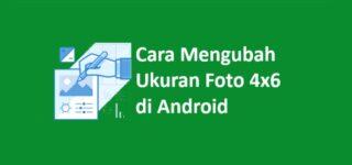 Cara Mengubah Ukuran Foto Menjadi 4×6 di Android